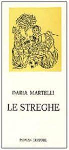 Daria Martelli, Le streghe. Allestimento a cura di Teatro Orazero in collaborazione con Veneto Teatro, regia di Filippo Crispo.
